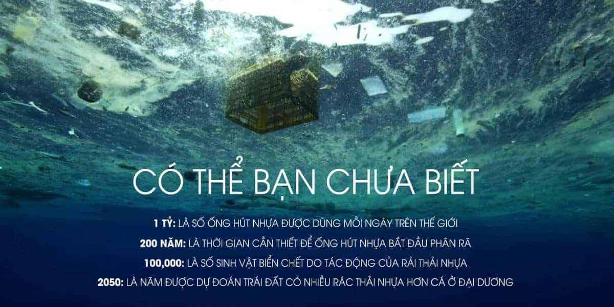 TẠI SAO TÔI NÊN BYE BYE ỐNG HÚT NHỰA 8 tỷ: là số ống hút nhựa được dùng hàng năm tại UK 200 năm: là thời gian để ống hút nhựa phân rã 100,000: là số lượng động vật biển chết vì tác động của rác thải nhựa 2050: Được dự đoán sẽ có nhiều rác thải nhựa hơn cá biển tại các đại dương